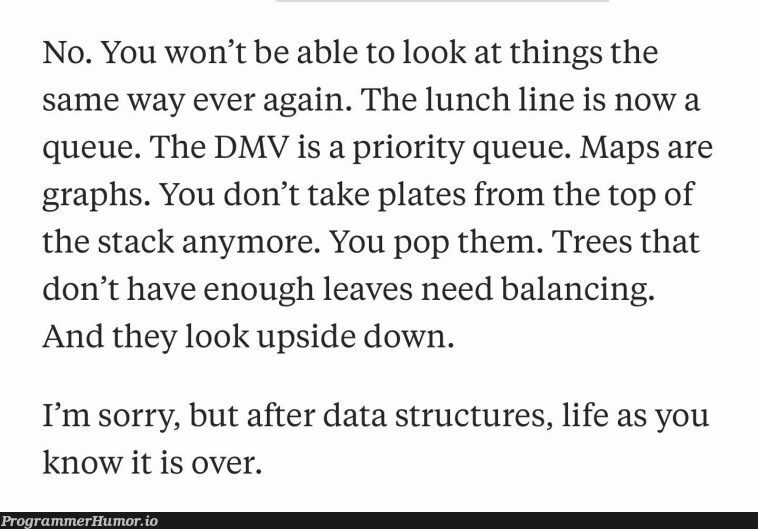 Is there life after a data structures course? | stack-memes, trees-memes, graphs-memes, data structures-memes, data-memes, IT-memes, ide-memes, graph-memes | ProgrammerHumor.io