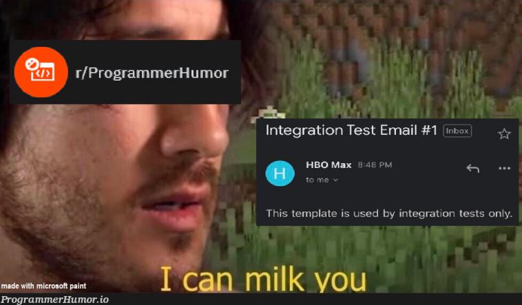 this sub right now   programmer-memes, program-memes, test-memes, email-memes, integration test-memes, tests-memes   ProgrammerHumor.io