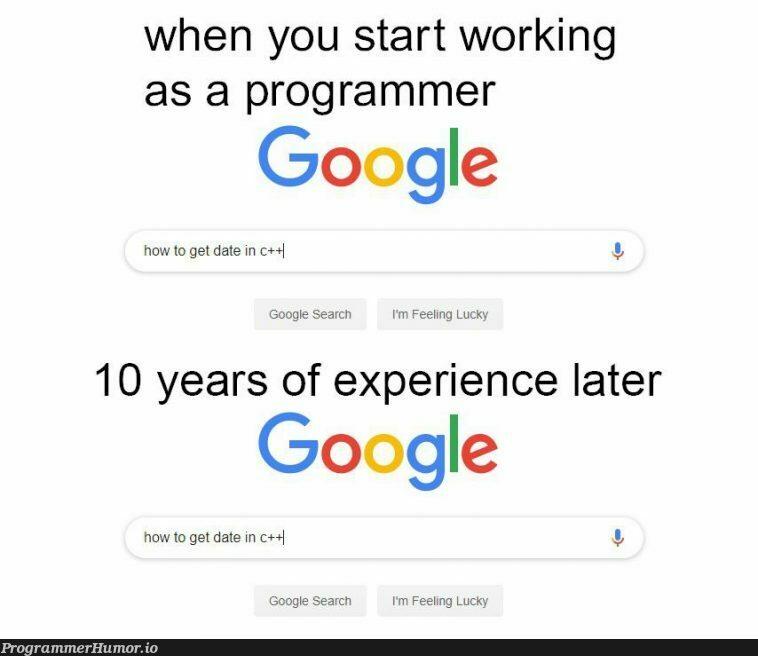 True?   programmer-memes, program-memes, google-memes, c++-memes, date-memes, google search-memes, search-memes   ProgrammerHumor.io
