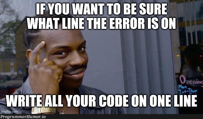 Pro tip for debugging | code-memes, debugging-memes, bug-memes, debug-memes | ProgrammerHumor.io