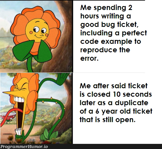 I'm 100% sure that 6 years old ticket wasn't there 2 hours ago ... | code-memes, bug-memes, error-memes | ProgrammerHumor.io