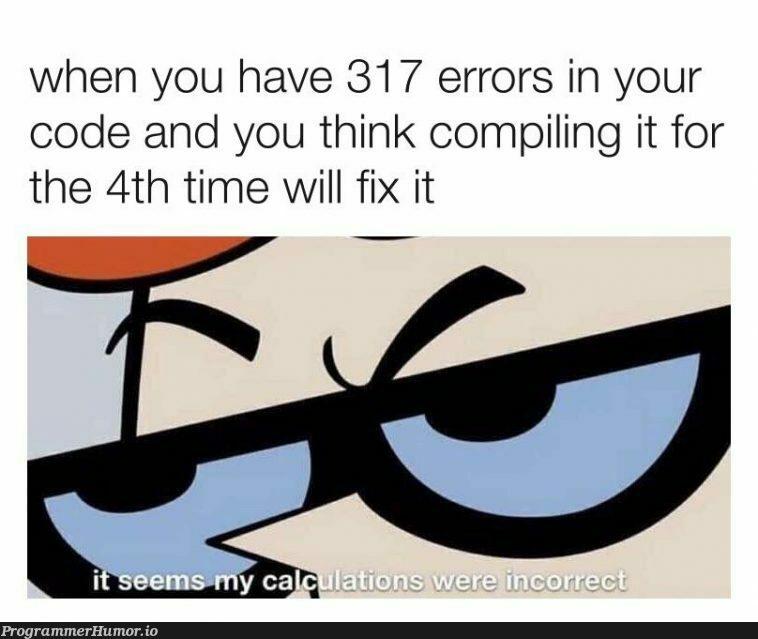 daily struggle | code-memes, errors-memes, error-memes, fix-memes, IT-memes | ProgrammerHumor.io