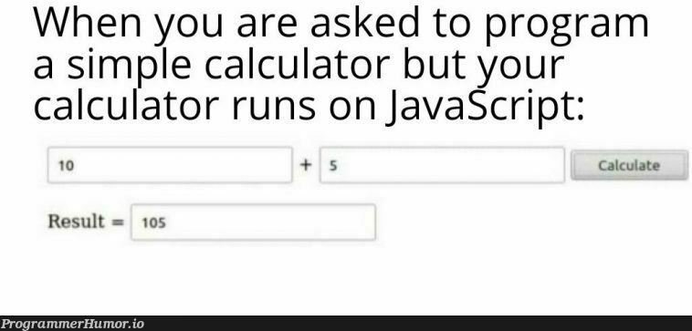 Behold the JS Calculator | javascript-memes, java-memes, program-memes, js-memes | ProgrammerHumor.io