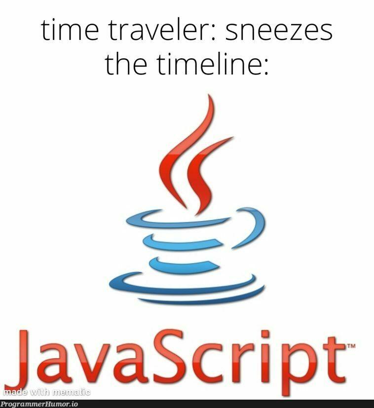 Such a cursed image | javascript-memes, java-memes, image-memes | ProgrammerHumor.io
