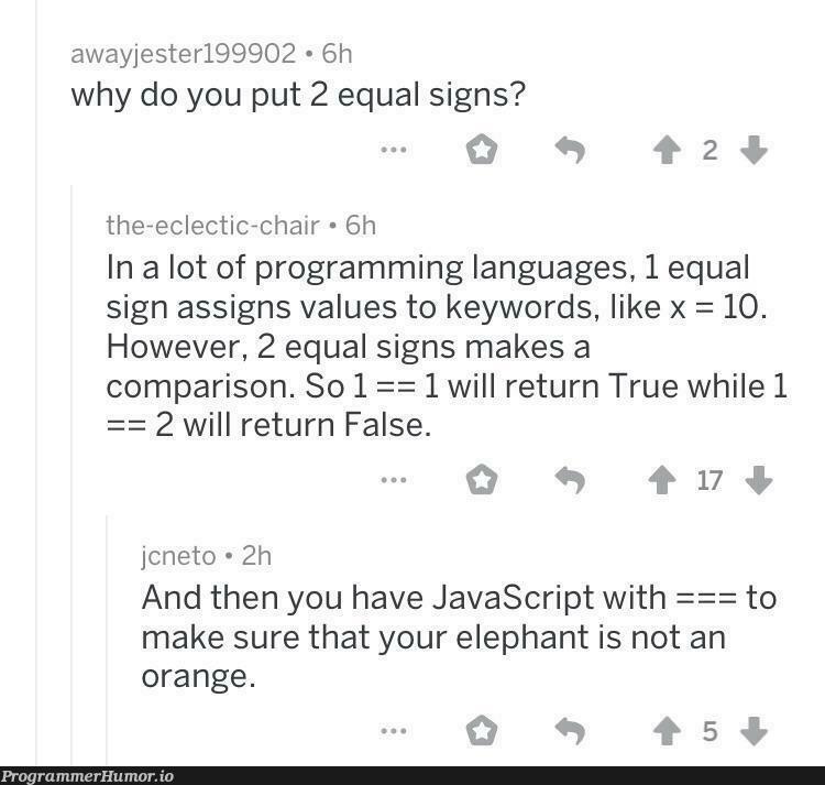 Elephant == Orange; //True | programming-memes, javascript-memes, java-memes, program-memes, rds-memes, language-memes, programming language-memes | ProgrammerHumor.io