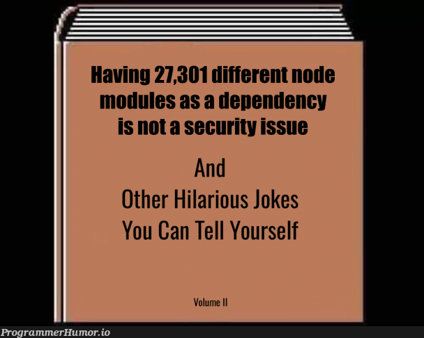 I like the language, but...   node-memes, node modules-memes, security-memes, language-memes, dependency-memes   ProgrammerHumor.io
