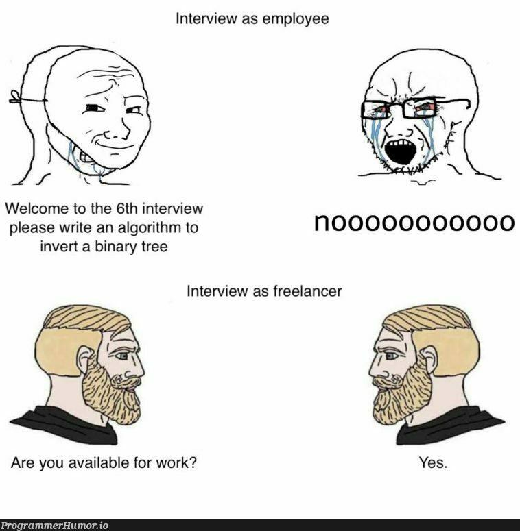 Interview as Employee vs. Interview as Freelancer | algorithm-memes, binary-memes, interview-memes | ProgrammerHumor.io
