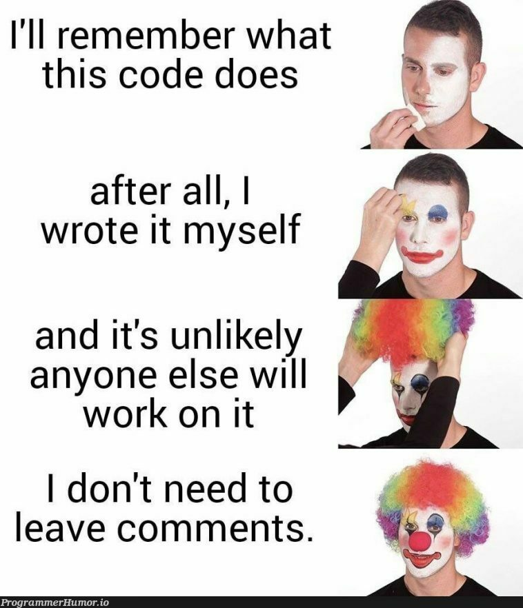 I regret not commenting enough in my early years of CS, it's just a habit of mine now   code-memes, IT-memes, cs-memes, comment-memes   ProgrammerHumor.io