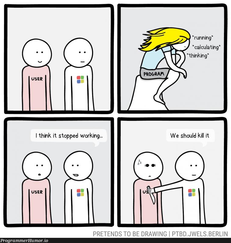 A program has stop responding | program-memes, IT-memes | ProgrammerHumor.io
