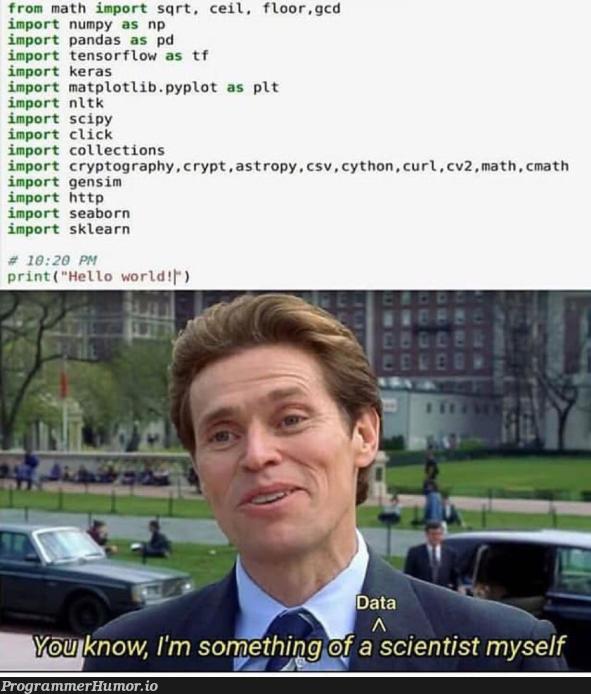 Me after that one free course I found from an add I clicked on.   matplotlib-memes, pandas-memes, numpy-memes, csv-memes, tensorflow-memes, http-memes, url-memes, curl-memes, crypto-memes, cli-memes, keras-memes, sklearn-memes, scipy-memes, cryptography-memes, cs-memes, graph-memes   ProgrammerHumor.io