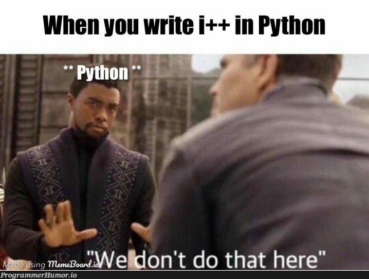 Please take me to a parallel universe where Python supports i++   python-memes   ProgrammerHumor.io