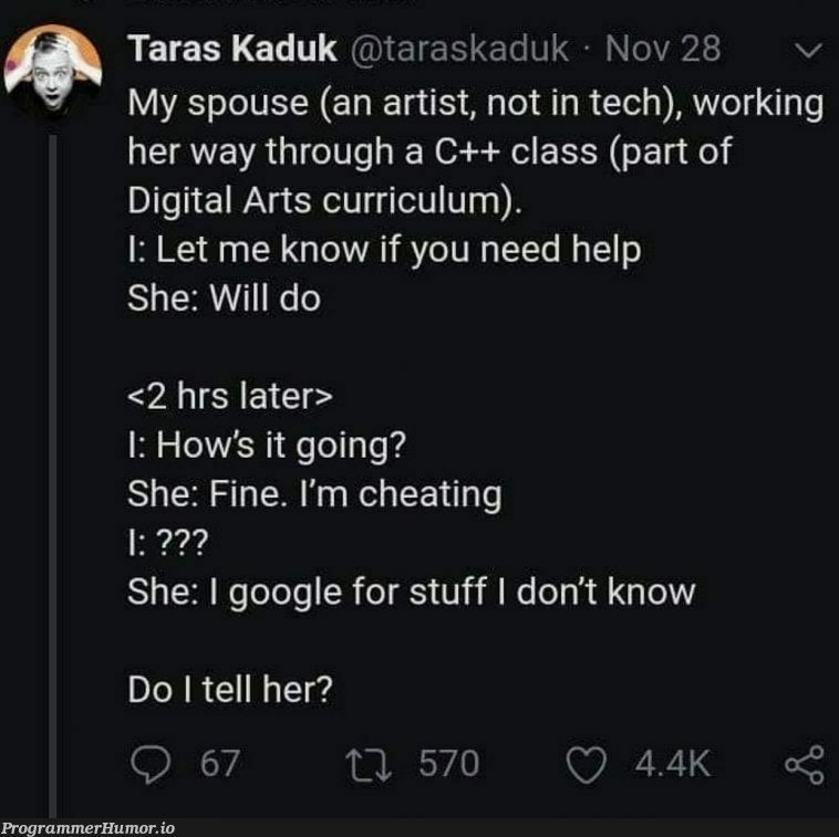to cheat or not to cheat... | tech-memes, google-memes, c++-memes, git-memes, class-memes, IT-memes | ProgrammerHumor.io