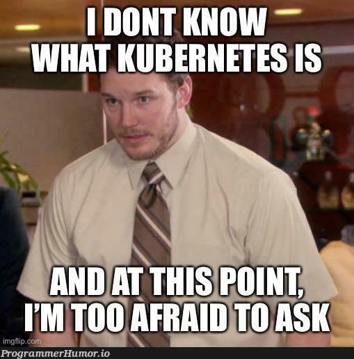 Every Job Posting = 10 yr kubernetes experience   kubernetes-memes   ProgrammerHumor.io
