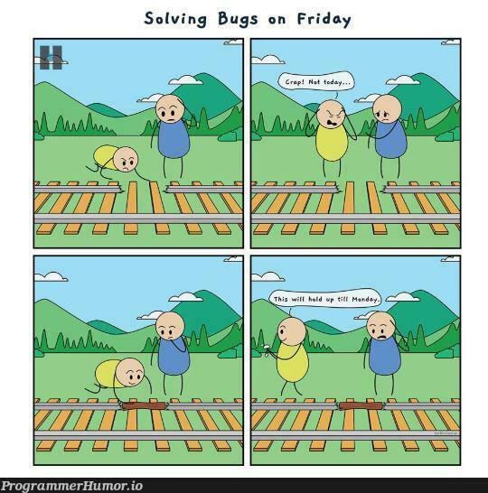 weekend here i come !! | bugs-memes, bug-memes | ProgrammerHumor.io