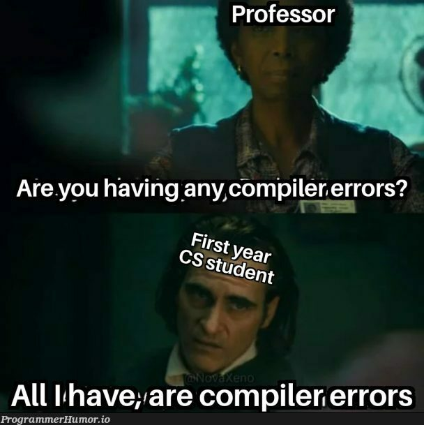 This truly says a lot about our development environment.   development-memes, errors-memes, error-memes, compiler-memes   ProgrammerHumor.io