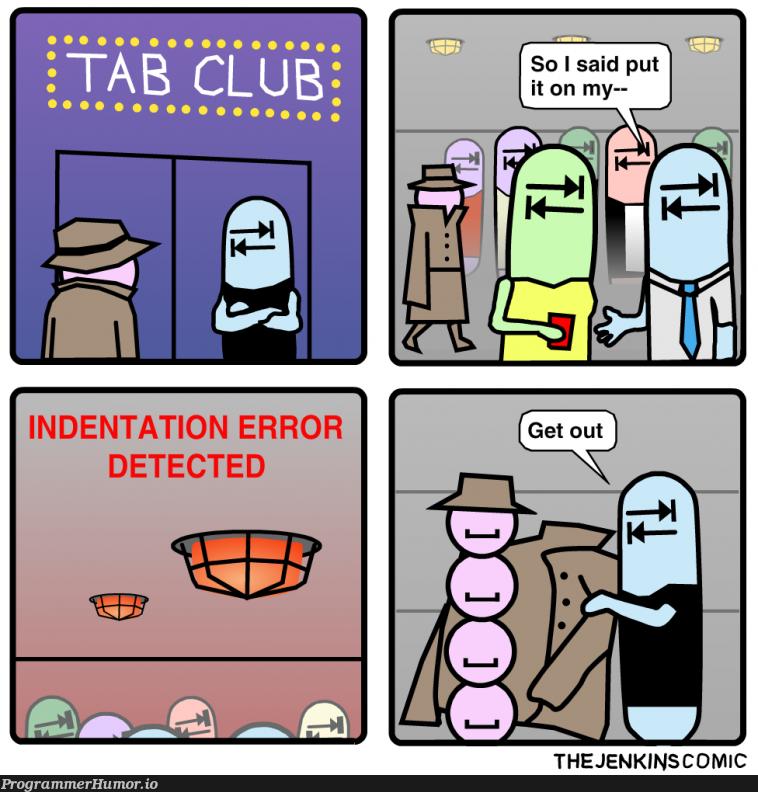 Tab club   error-memes, indentation-memes   ProgrammerHumor.io