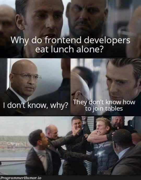 Do you know why frontend developers eat lunch alone?   developer-memes, frontend-memes   ProgrammerHumor.io