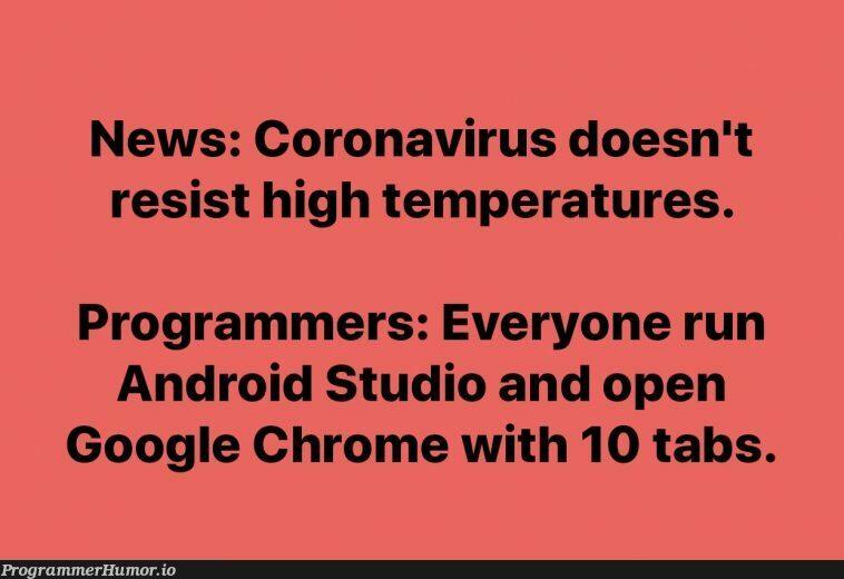 Burn baby burn!   programmer-memes, android-memes, program-memes, google-memes, virus-memes, android studio-memes, google chrome-memes, tabs-memes   ProgrammerHumor.io
