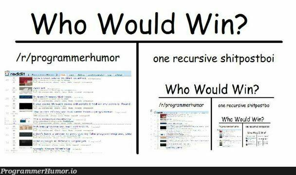 Wh would win?   programmer-memes, program-memes, recursive-memes   ProgrammerHumor.io