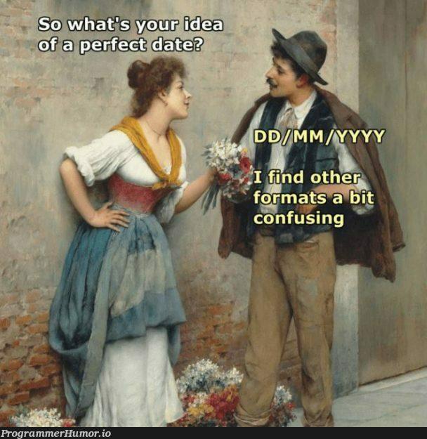 A Date. | date-memes, idea-memes, ide-memes | ProgrammerHumor.io
