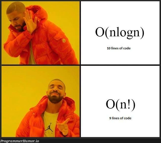 After discovering that complexicity of the algorithm won't be taken into consideration on the exam... | algorithm-memes, ide-memes | ProgrammerHumor.io