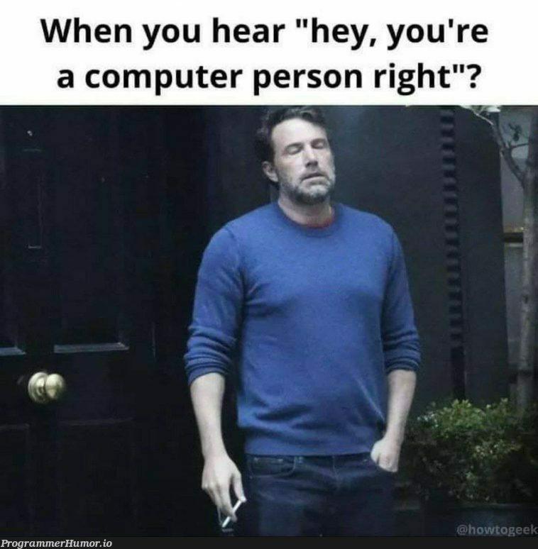 You're a computer person right? | computer-memes | ProgrammerHumor.io
