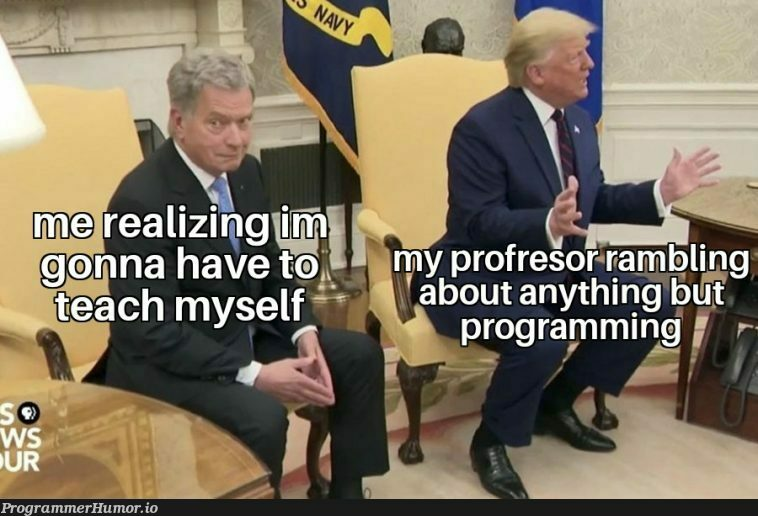 Asking relevant questions in class leads to 30 minute anecdotes about his personal life | class-memes | ProgrammerHumor.io