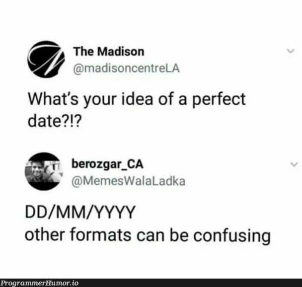 Americans would disagree though... | date-memes, idea-memes, ide-memes | ProgrammerHumor.io