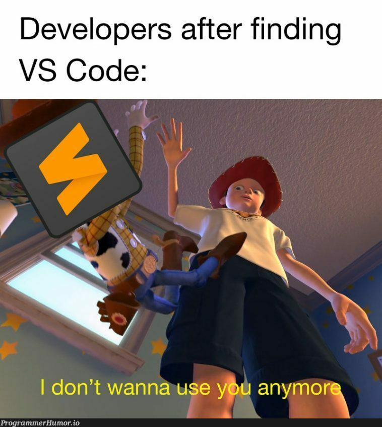 I love VS Code, but Sublime was really awesome too! | developer-memes, code-memes, vs code-memes | ProgrammerHumor.io