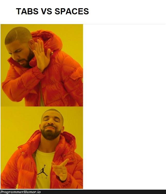 Just sharing my personal preferences   space-memes, tabs-memes   ProgrammerHumor.io