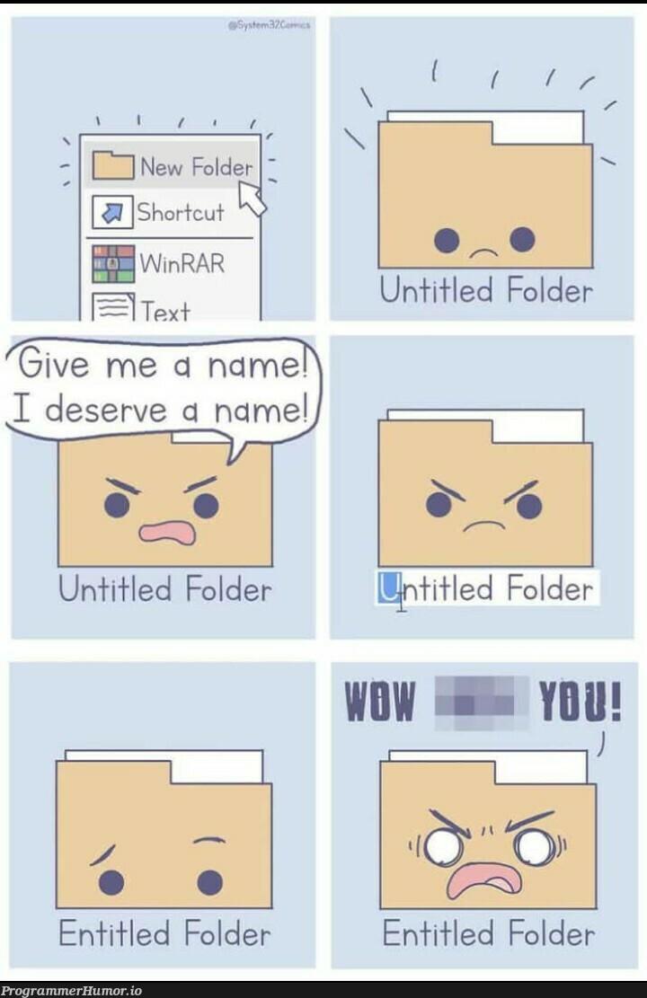 These folders I tell you, never happy. | ProgrammerHumor.io