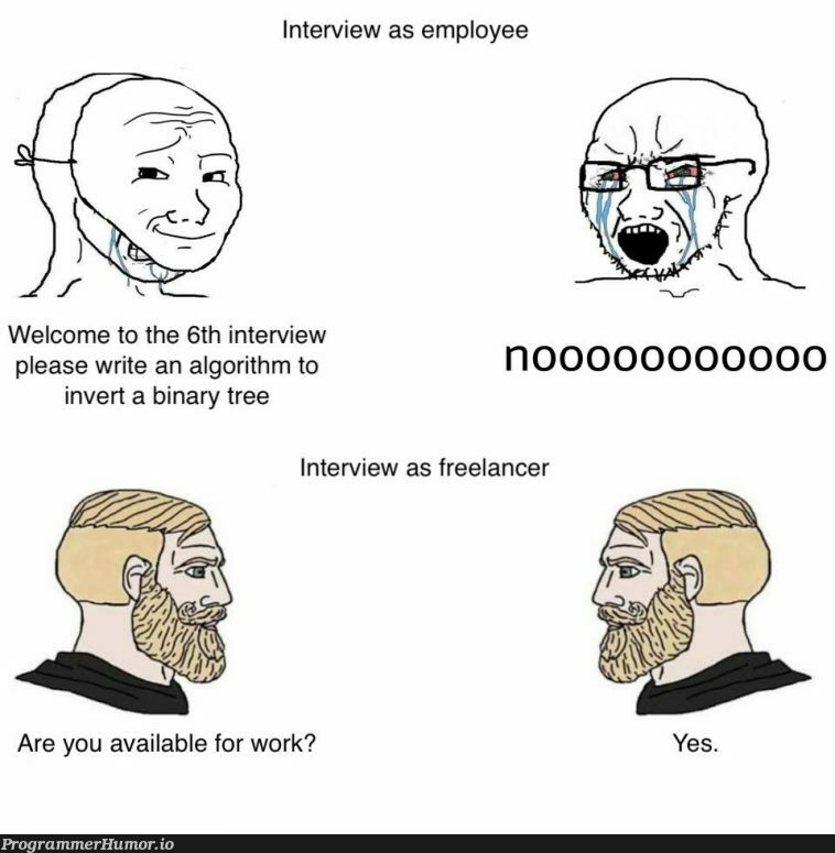Interview as Employee vs. Interview as Freelancer   algorithm-memes, binary-memes, interview-memes   ProgrammerHumor.io