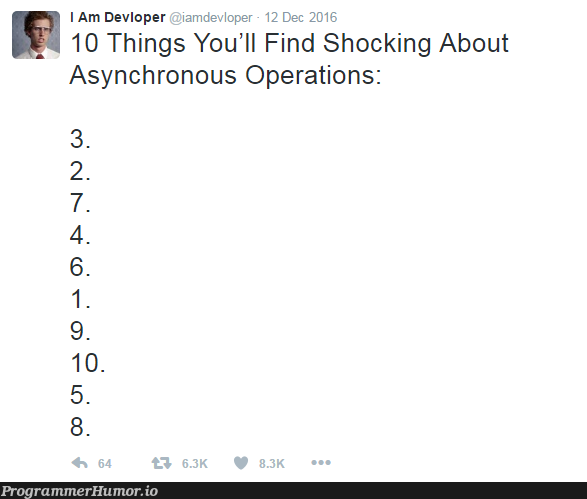 10 things you'll find shocking about asynchronous operations... | asynchronous-memes | ProgrammerHumor.io
