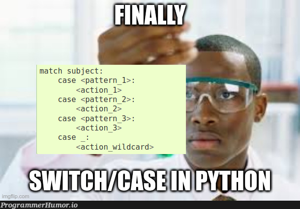 Python 3.10 is finally getting switch (match)-case... and it's only been 30 years!   python-memes, python 3-memes   ProgrammerHumor.io