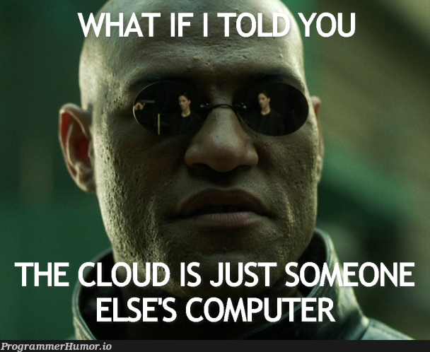 It's just someone else's computer | computer-memes, cloud-memes | ProgrammerHumor.io