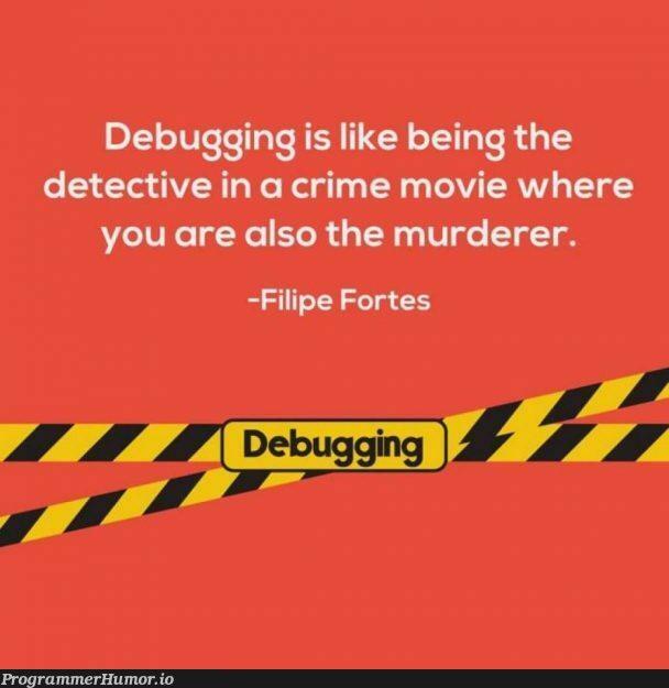 Debugging. | debugging-memes, bug-memes, debug-memes | ProgrammerHumor.io