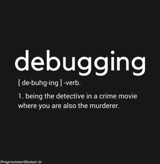 Definition of Debugging. | debugging-memes, bug-memes, debug-memes | ProgrammerHumor.io