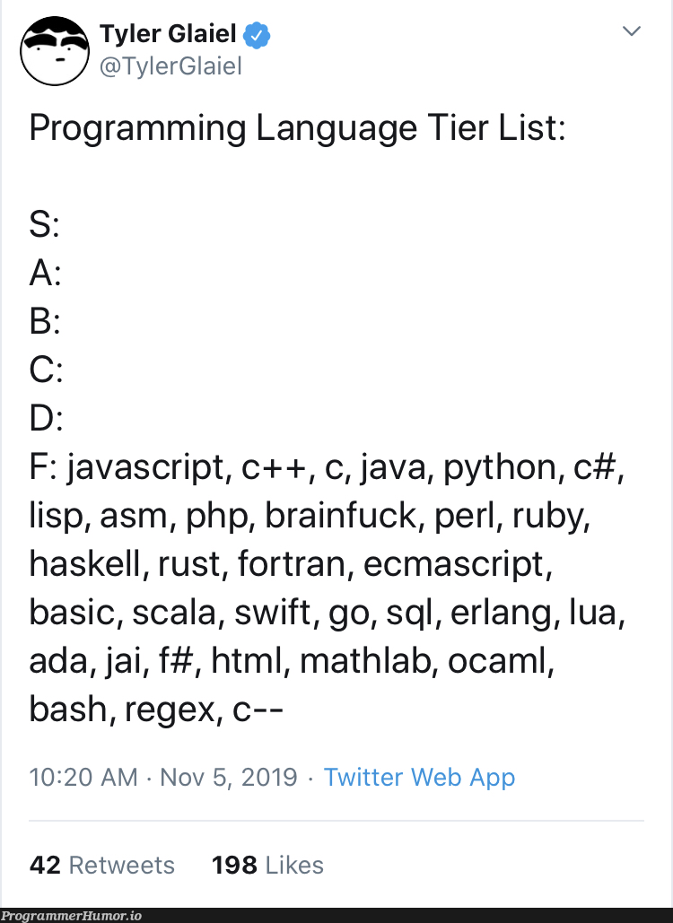 Programming language tier list | programming-memes, html-memes, javascript-memes, php-memes, java-memes, python-memes, web-memes, program-memes, fortran-memes, c++-memes, haskell-memes, sql-memes, swift-memes, regex-memes, ruby-memes, bash-memes, list-memes, scala-memes, perl-memes, c#-memes, ML-memes, twitter-memes, retweet-memes, language-memes, rust-memes, programming language-memes | ProgrammerHumor.io