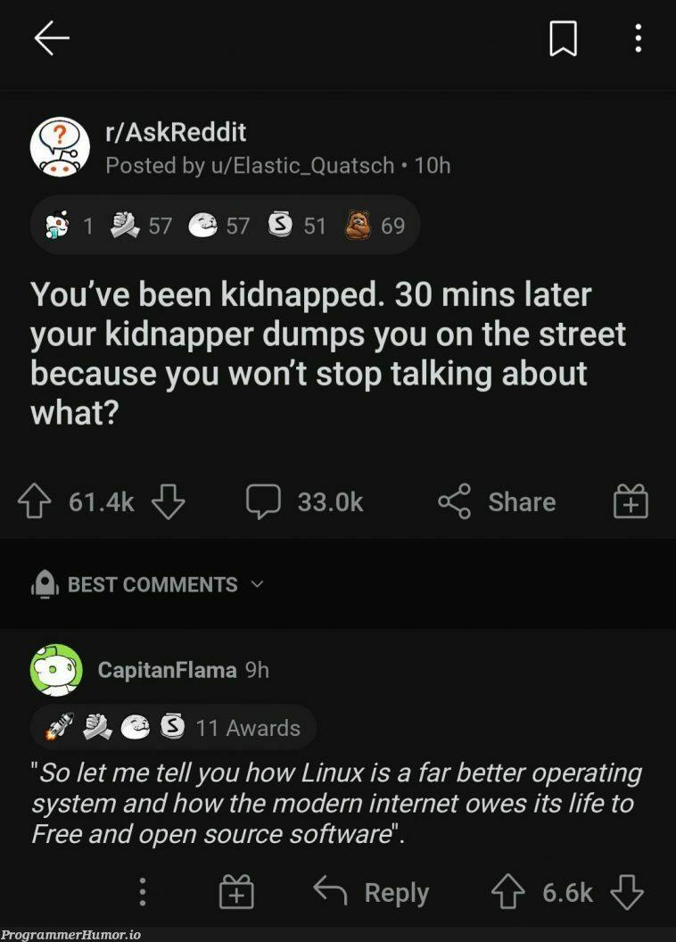 Kidnapper: Please go and get a life dude!! | software-memes, linux-memes, ux-memes, api-memes, internet-memes, reddit-memes, open source-memes, comment-memes, operating system-memes | ProgrammerHumor.io