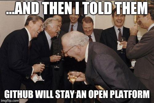 ... And then I told them github will stay an open platform | git-memes, github-memes, ML-memes | ProgrammerHumor.io