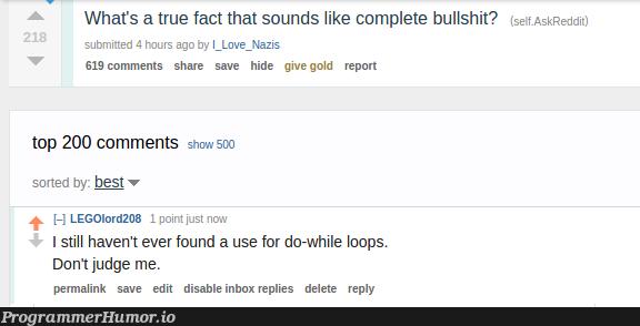 do-while loops... | loops-memes, oop-memes, ide-memes, comment-memes | ProgrammerHumor.io