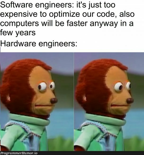 Studying to become a hardware engineer, also worked as a programmer   programmer-memes, software-memes, code-memes, computer-memes, engineer-memes, software engineer-memes, program-memes, hardware-memes   ProgrammerHumor.io