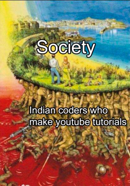 It really do be.   IT-memes, indian-memes, youtube-memes   ProgrammerHumor.io