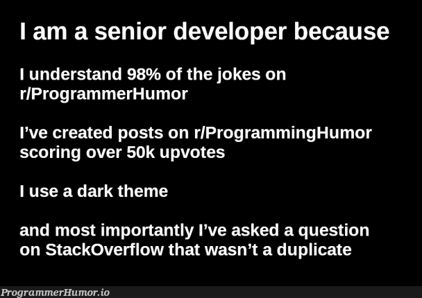 How to know if you are a senior developer? | programming-memes, programmer-memes, developer-memes, stackoverflow-memes, stack-memes, program-memes, overflow-memes | ProgrammerHumor.io